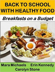 Back to School with Healthy Food: Breakfasts on a Budget - Kindle edition by Mara Michaels, Erin Kennedy, Carolyn Stone. Cookbooks, Food & Wine Kindle eBooks @ Amazon.com.