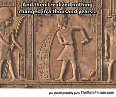 Go Home Tutankhamun, You're Drunk