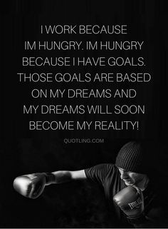 Quotes We all work hard because we have dreams and goals, and those of us who remain consistent in struggle, their dreams will become their realities.