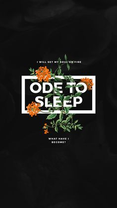 Ode to sleep lyrics. With flowers