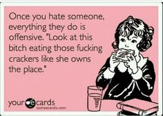 """once you hate someone, everything they do is offense. """"look at this bitch eating those fucking crackers like she owns this place."""""""
