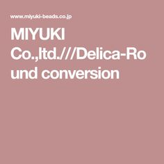 MIYUKI Co.,ltd.///Delica-Round conversion