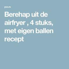 Berehap uit de airfryer , 4 stuks, met eigen ballen recept