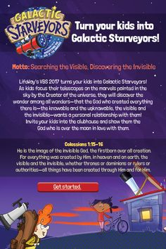 LifeWay's 2017 VBS theme is…  Galactic Starveyors  LifeWay's VBS 2017 turns your kids into Galactic Starveyors! As kids focus their telescopes on the marvels painted in the sky by the Creator of the universe, they will discover the wonder among all wonders— that the God who created everything there is—the knowable and the unknowable, the visible and the invisible—wants a personal relationship with them! Invite your kids into the clubhouse and show them the God who is over the…