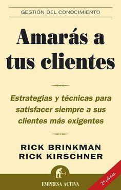 Amarás a tus clientes // Rick Brinkman EMPRESA ACTIVA (Ediciones Urano)