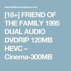 [18+] FRIEND OF THE FAMILY 1995 DUAL AUDIO DVDRIP 120MB HEVC – Cinema-300MB