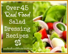 Skip the bottled junk- eat better and save money! Here are over 45 recipes for real food salad dressings, including many gluten-free, GAPS, allergy-friendly and paleo recipes!