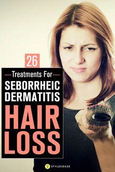 26 Effective Treatments For Seborrheic Dermatitis Hair Loss Related posts: 26 Effective Treatments For Seborrheic Dermatitis Hair Loss Causes and Treatment for Seborrheic Dermatitis and Related Hair Loss Hair Loss Causes, Prevent Hair Loss, Hair Remedies For Growth, Hair Loss Remedies, Hair Growth, Natural Hair Loss Treatment, Seborrheic Dermatitis Scalp Treatment, Seborrhoeic Dermatitis, Exercises