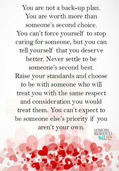 """Took me too many years to stop being one of the """"part time"""", """"fall backs"""" at their convenience. Love and respect yourself enough to know that you deserve so much better than merely being a pet on a leash."""