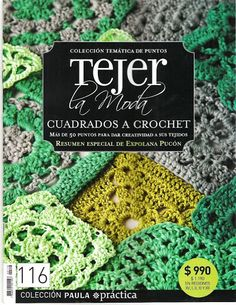 Crochet and arts: Tejer la Moda 116 Crochet Blocks, Crochet Squares, Crochet Granny, Crochet Motif, Irish Crochet, Crochet Hats, Granny Squares, Knitting Magazine, Crochet Magazine