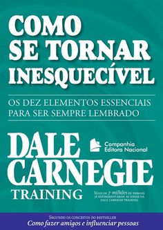 Título original: Make Yourself Unforgettable: how to become the person everyone remembers and no one can resist Copyright © 2011 by Dale Carnegie & Associates … Books To Read, My Books, Business Correspondence, E-mail Marketing, Leadership Quotes, Wisdom Quotes, Self Help, Coaching, How To Make Money