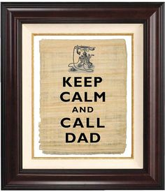 Keep calm and call Dad  print Keep calm art  on old  papyrus,  vintage french  illustration, Fathers Day. $11.00, via Etsy.
