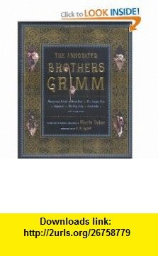The Annotated Brothers Grimm (The Annotated ) (9780393058482) Jacob Grimm, Wilhelm Grimm, Maria Tatar, A. S. Byatt , ISBN-10: 0393058484  , ISBN-13: 978-0393058482 ,  , tutorials , pdf , ebook , torrent , downloads , rapidshare , filesonic , hotfile , megaupload , fileserve