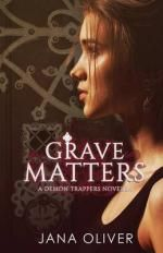 Grave Matters : A Demon Trappers Novella : Book 4.5 - Jana Oliver