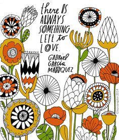 """There is always something left to love"" -Gabriel Garcia Marquez. (Illustration by Lisa Congdon)"