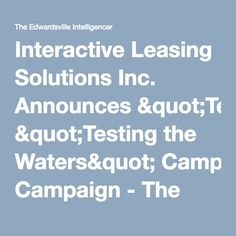 "Interactive Leasing Solutions Inc. Announces ""Testing the Waters"" Campaign - The Edwardsville Intelligencer : Home 50 Million, Acting, Campaign, Education, Water, Gripe Water, Teaching, Training, Educational Illustrations"