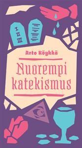 Nimeke: Nuorempi katekismus - Tekijä: Arto Köykkä - ISBN: 952288037X - Kirjapaja