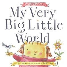 My Very Big Little World: A SugarLoaf Book (Sugarloaf Books) by Peter H. Reynolds, http://www.amazon.com/dp/0689876211/ref=cm_sw_r_pi_dp_Q0YRsb0M7G7G9