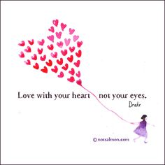 Love with your heart not your eyes. - Drake