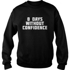 0 Days Without Confidence | Zero Day T-Shirt #gift #ideas #Popular #Everything #Videos #Shop #Animals #pets #Architecture #Art #Cars #motorcycles #Celebrities #DIY #crafts #Design #Education #Entertainment #Food #drink #Gardening #Geek #Hair #beauty #Health #fitness #History #Holidays #events #Home decor #Humor #Illustrations #posters #Kids #parenting #Men #Outdoors #Photography #Products #Quotes #Science #nature #Sports #Tattoos #Technology #Travel #Weddings #Women