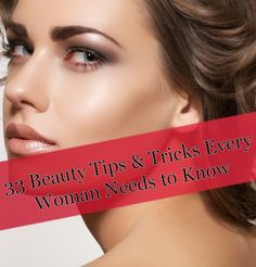 33 Beauty Tips & Tricks Every Woman Needs to Know ~ Life Tips And More !
