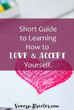 Short guide to learning how to love yourself and accept who you are. www.vanessastreeter.com