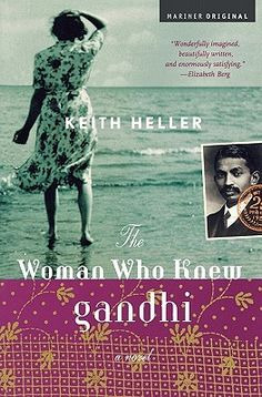 The Woman Who Knew Gandhi: A Novel  by Keith Heller  Recommended by: Concetta