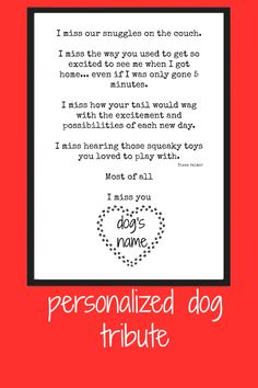 5x7 Dog Tribute quote, personalized with dog's name in paw print heart.  This poem was written by me.  It is so hard to lose a pet dog, they are family.  You can frame this or add to a memory board.  Comes with a backing board if you do frame it.