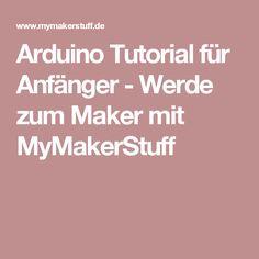 Arduino Tutorial für Anfänger - Werde zum Maker mit MyMakerStuff