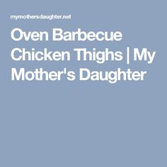 Oven Barbecue Chicken Thighs | My Mother's Daughter
