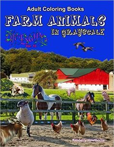Amazon.com: Adult Coloring Books: Country Farm Animals in Grayscale: 50 Realistic Country Farm Animals to Color; horses, cows, pigs, goats, sheep, chickens, ... Escapes Adult Coloring Books) (Volume 10) (9781542723237): Kimberly Hawthorne: Books