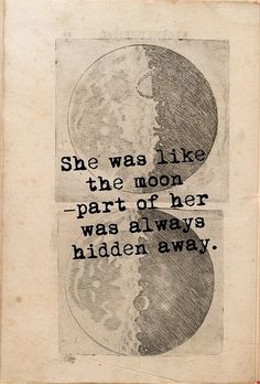 She was like the moon, part of was always hidden away