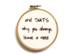 Arrested Development Hand Embroidered Hoop Art : And That's Why You Always Leave a Note Embroidery Hoop - Cult Television Quote Home Decor. $29.00, via Etsy.