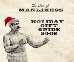 The Art of Manliness. Wonderful ideas for the men in your life!!