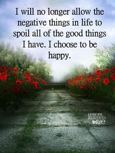 ''I will no longer allow the negative things in life spoil all of the good thing I have. I choose to be happy.'' source: Lessons Learned in Life Quotes Mind, Quotes Thoughts, Positive Thoughts, Positive Vibes, Positive Quotes, Life Quotes, Positive Affirmations, Quotes Quotes, Good Quotes