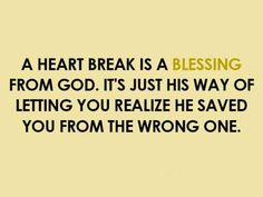 A heart break is a blessing from God. It's just His way of letting you realize He saved you fro the wrong one. #blessings #blessed #saved #cdff