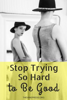 Stop Trying So Hard to Be Good - The Vine Press