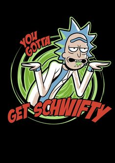 Rick and Morty x You Gotta Get Schwifty