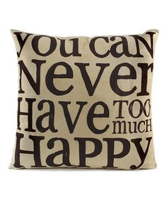 This 'Too Much Happy' Throw Pillow is perfect! #zulilyfinds