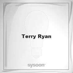 Terry Ryan: Page about Terry Ryan #member #website #sysoon #about