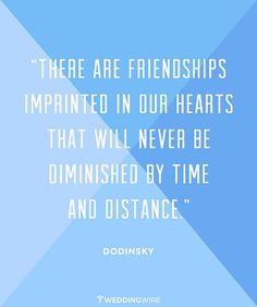 """""""There are friendships imprinted in our hearts that will never be diminished by time and distance.""""—Dodinsky"""