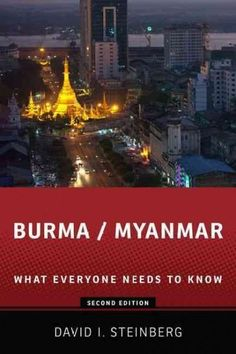 Burma / Myanmar: What Everyone Needs to Know