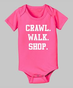 Take a look at this Raspberry 'Crawl. Walk. Shop.' Bodysuit - Infant by Donkey Tees on #zulily today!