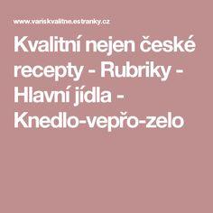Kvalitní nejen české recepty - Rubriky - Hlavní jídla - Knedlo-vepřo-zelo