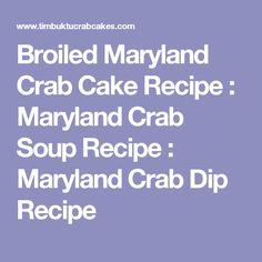 Broiled Maryland Crab Cake Recipe : Maryland Crab Soup Recipe : Maryland Crab Dip Recipe