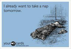I already know I want to take a nap tomorrow