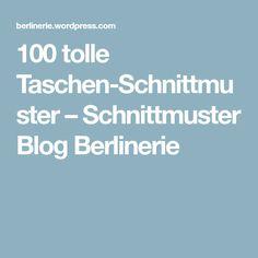 100 tolle Taschen-Schnittmuster – Schnittmuster Blog Berlinerie