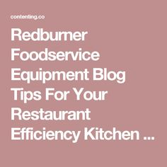 Redburner Foodservice Equipment Blog Tips For Your Restaurant Efficiency Kitchen Ideas. Contenting.co