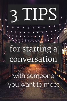 3 Tips for starting a conversation with someone you want to meet