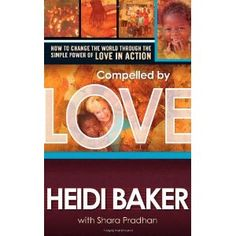 """""""Compelled by Love"""" by Heidi Baker.  Easy read.  So touching."""